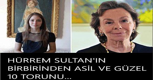 Hürrem Sultan'ın birbirinden asil 10 torunu