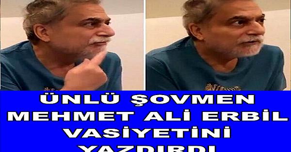 Mehmet Ali Erbil v-asiyetini yazdırdı